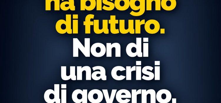 """CRISI GOVERNO: """"L'Italia ha bisogno di futuro. Non di una crisi di governo"""""""